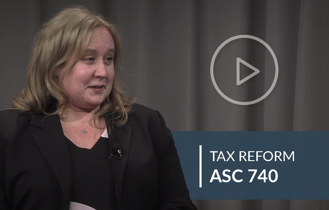 Tax Reform Video: How does tax reform affect ASC 740 considerations for domestic and international organizations?